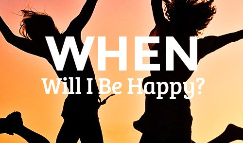 When will I be happy?