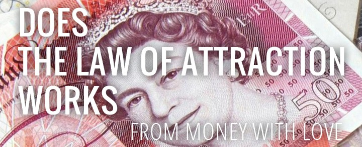 Does the Law of Attraction Work? – With Love from Money