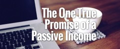 The One True Promise of a Passive Income