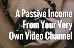 A Passive Income From Your Very Own Video Channel