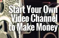 Start a Video Channel Online to Make Money