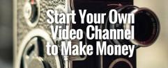 Start a Video Channel Online to Make Money