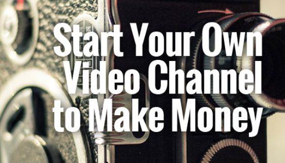 StartYourOwnVideoChannelToMakeMoney1