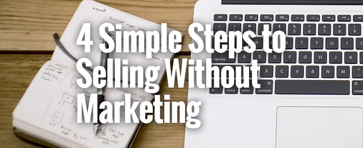 4SimpleStepsToSellingWithoutMarketing