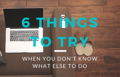 6 Things to Try When You Don't Know What Else To Do