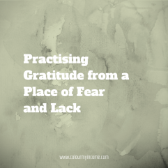 Practising Gratitude From a Place of Fear and Lack