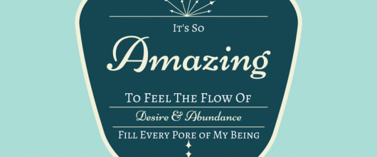 #52 It is so amazing to feel the flow of desire and abundance fill every pore of my being.