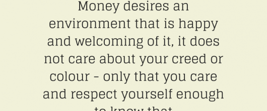#56 Money desires an environment that is happy and welcoming of it…