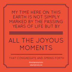 #58 My time here on this Earth is not simply marked by the passing years of life…