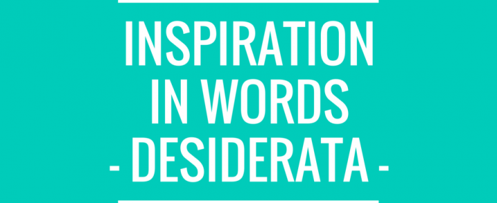 Inspiration in words – Desiderata