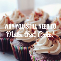 Why you still need to MAKE that Cake!