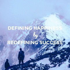 Defining Happiness by Redefining Success