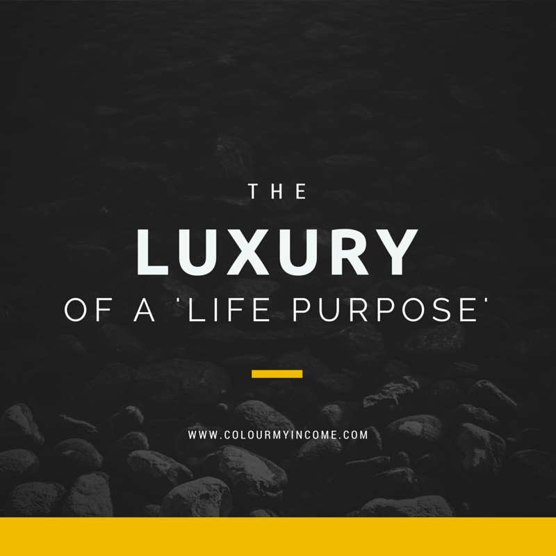 The Luxury Of A Life Purpose